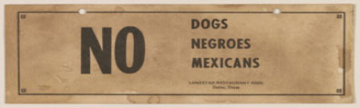 No Dogs, Negroes, Mexicans